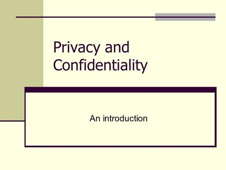 Privacy and Confidentiality An introduction. What is confidentiality? 'Confidentiality' means making sure that information is only available to those.