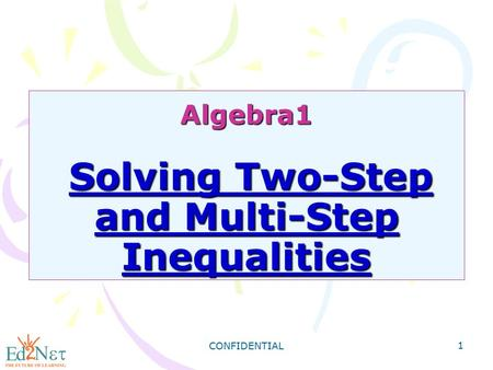 CONFIDENTIAL 1 Algebra1 Solving Two-Step and Multi-Step Inequalities.