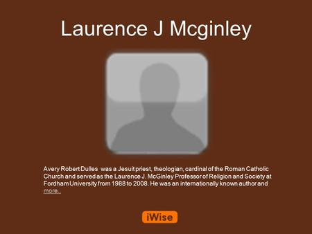 Laurence J Mcginley Avery Robert Dulles was a Jesuit priest, theologian, cardinal of the Roman Catholic Church and served as the Laurence J. McGinley Professor.