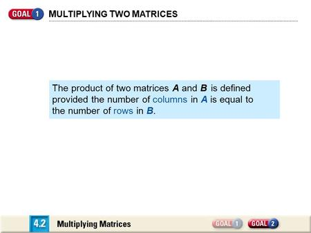 M ULTIPLYING T WO M ATRICES The product of two matrices A and B is defined provided the number of columns in A is equal to the number of rows in B.