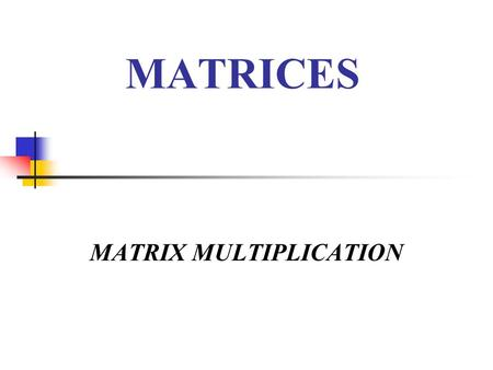 MATRICES MATRIX MULTIPLICATION. Matrix Multiplication If A, B, and C are matrices and k is an integer, then matrix multiplication is: Associative: A(BC)
