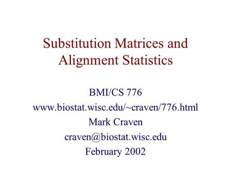 Substitution Matrices and Alignment Statistics BMI/CS 776  Mark Craven February 2002.