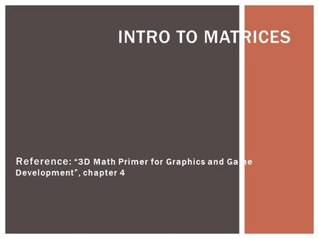 "Reference: ""3D Math Primer for Graphics and Game Development"", chapter 4 INTRO TO MATRICES."