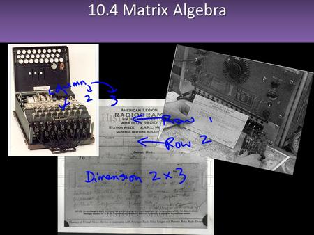 "10.4 Matrix Algebra. 1. Matrix Notation A matrix is an array of numbers. Definition Definition: The Dimension of a matrix is m x n ""m by n"" where m ="