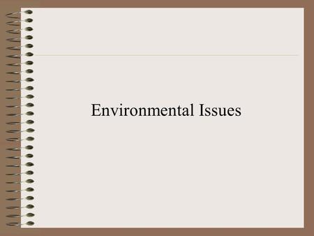 Environmental Issues. What is an Issue? An issue is an idea of a problem or question on which people have different viewpoints.