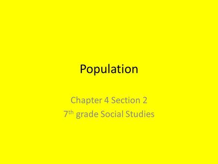 Population Chapter 4 Section 2 7 th grade Social Studies.