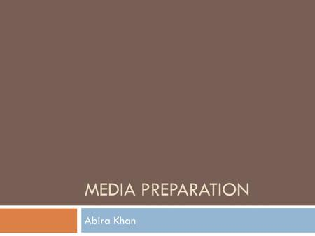 MEDIA PREPARATION Abira Khan. Media  Medium selected will affect the design of fermenter to be used  Water, sources of energy, carbon, nitrogen, mineral.