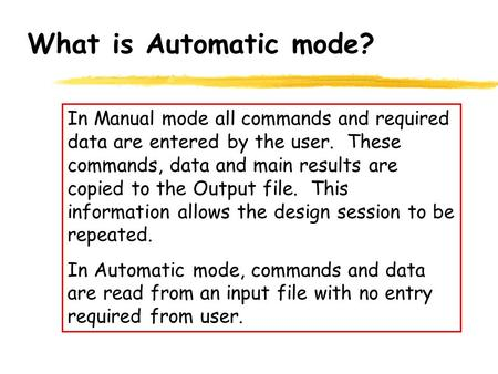 What is Automatic mode? In Manual mode all commands and required data are entered by the user. These commands, data and main results are copied to the.