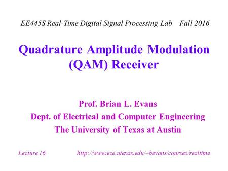 EE445S Real-Time Digital Signal Processing Lab Fall 2016 Lecture 16  Quadrature Amplitude Modulation.