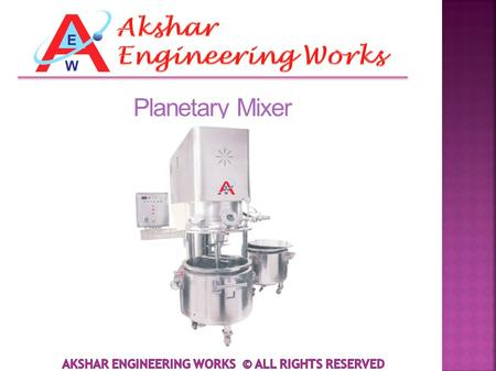 Planetary Mixer. Akshar Engineering Works was incorporated in the year 1996. We are a renowned Manufactured and Supplier of Industrial Products. Our organization.