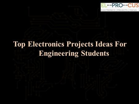 Top Electronics Projects Ideas For Engineering Students.