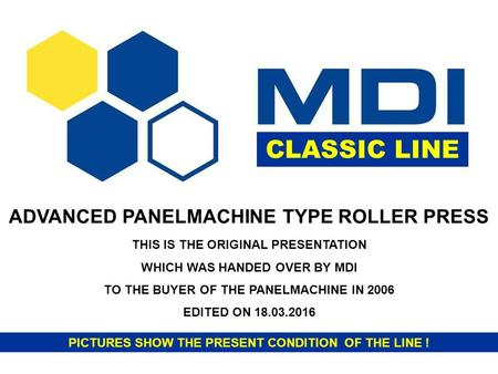 ADVANCED PANELMACHINE TYPE ROLLER PRESS CLASSIC LINE THIS IS THE ORIGINAL PRESENTATION WHICH WAS HANDED OVER BY MDI TO THE BUYER OF THE PANELMACHINE IN.