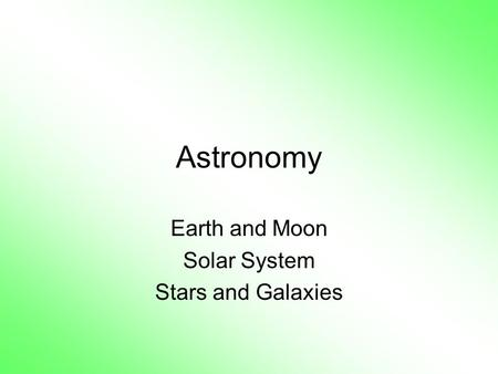 Astronomy Earth and Moon Solar System Stars and Galaxies.