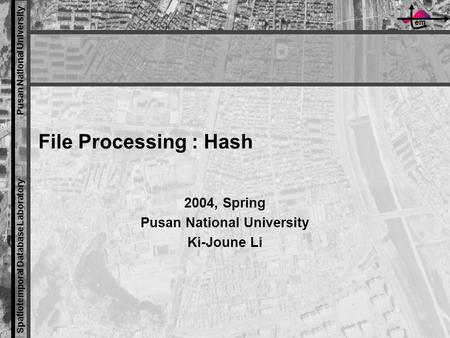 Em Spatiotemporal Database Laboratory Pusan National University File Processing : Hash 2004, Spring Pusan National University Ki-Joune Li.