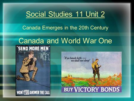 Social Studies 11 Unit 2 Canada Emerges in the 20th Century Canada and World War One.