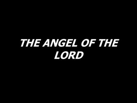 THE ANGEL OF THE LORD. The angel of the Lord will rescue those who fear Him.