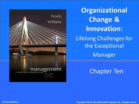 Chapter Ten Organizational Change & Innovation: Lifelong Challenges for the Exceptional Manager McGraw-Hill/Irwin Copyright © 2013 by The McGraw-Hill Companies,