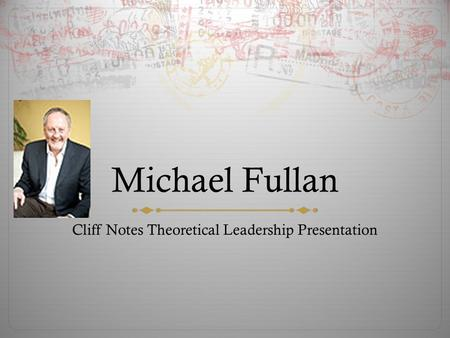 Michael Fullan Cliff Notes Theoretical Leadership Presentation.