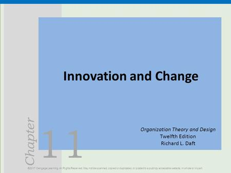 11 Chapter Innovation and Change ©2017 Cengage Learning. All Rights Reserved. May not be scanned, copied or duplicated, or posted to a publicly accessible.
