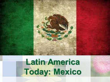Latin America Today: Mexico. Introduction Mexico is the third-largest country in Latin America, and the second in population. Mexico City is one of the.