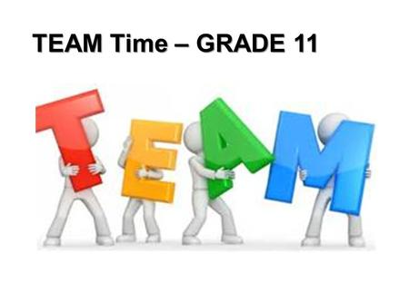 "TEAM Time – GRADE 11. Homecoming Theme: ""Sweet 16"" Welcome to the Party."