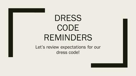 DRESS CODE REMINDERS Let's review expectations for our dress code!