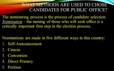 WHAT METHODS ARE USED TO CHOSE CANDIDATES FOR PUBLIC OFFICE? The nominating process is the process of candidate selection. Nomination – the naming of those.