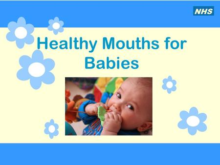 Healthy Mouths for Babies NHS. Baby teeth are important.