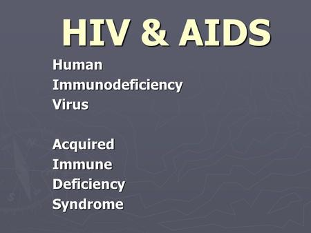HIV & AIDS Human Immunodeficiency Virus Acquired Immune Deficiency Syndrome.