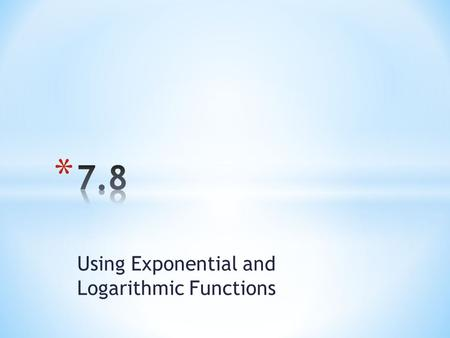Using Exponential and Logarithmic Functions. Scientists and researchers frequently use alternate forms of the growth and decay formulas that we used earlier.
