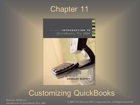McGraw-Hill/Irwin Introduction to QuickBooks Pro, 2004 © 2005 The McGraw-Hill Companies, Inc., All Rights Reserved. Chapter 11 Customizing QuickBooks.