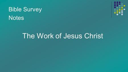 Bible Survey Notes The Work of Jesus Christ. I. Jesus Christ restores humanity into the image bearers of God we were intended to be. (Romans 8:28-30,