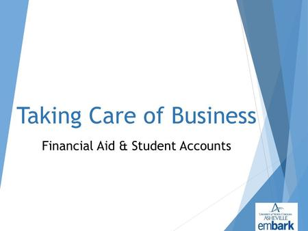 Taking Care of Business Financial Aid & Student Accounts.