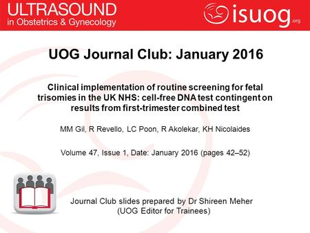 UOG Journal Club: January 2016 Clinical implementation of routine screening for fetal trisomies in the UK NHS: cell-free DNA test contingent on results.