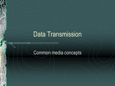 Data Transmission Common media concepts. Data Transmission and Media.