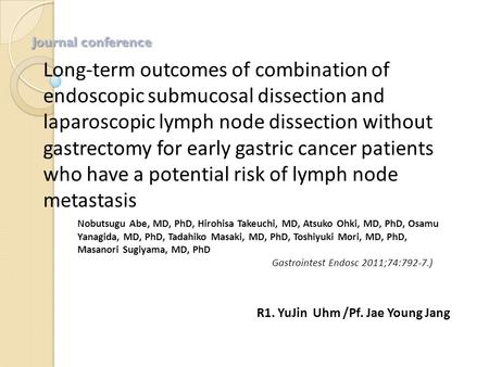 Long-term outcomes of combination of endoscopic submucosal dissection and laparoscopic lymph node dissection without gastrectomy for early gastric cancer.
