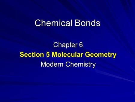 Chemical Bonds Chapter 6 Section 5 Molecular Geometry Modern Chemistry.