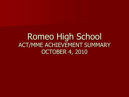 Romeo High School ACT/MME ACHIEVEMENT SUMMARY OCTOBER 4, 2010.
