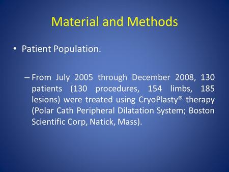 Material and Methods Patient Population. – From July 2005 through December 2008, 130 patients (130 procedures, 154 limbs, 185 lesions) were treated using.