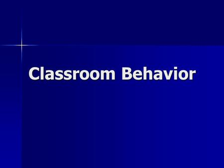 Classroom Behavior. You are in a classroom to learn. That is the ONLY reason you are in a classroom.
