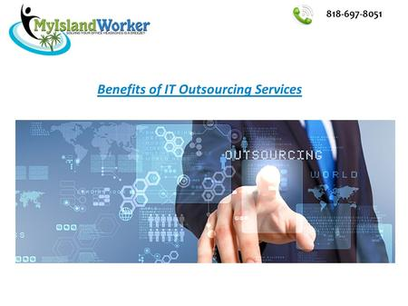 Benefits of IT Outsourcing Services 818-697-8051.
