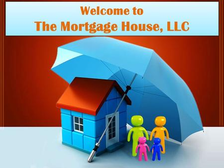 Welcome to The Mortgage House, LLC Welcome to The Mortgage House, LLC.