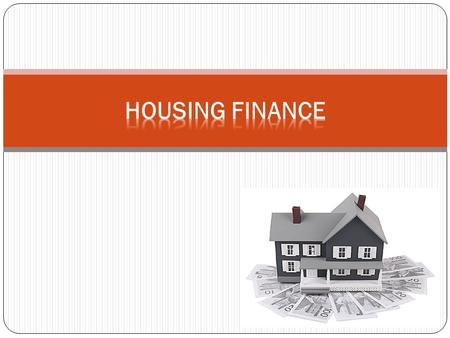 EVOLUTION OF HOUSING FINANCE In 1970 HUDCO established to finance housing and infrastructure Emergence of HDFC in 1977 as a first housing finance co.