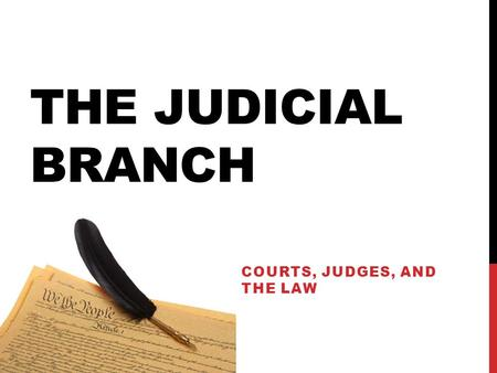 THE JUDICIAL BRANCH COURTS, JUDGES, AND THE LAW. MAIN ROLE Conflict Resolution! With every law, comes potential conflict Role of judicial system is to.