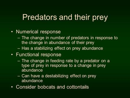 Predators and their prey Numerical response –The change in number of predators in response to the change in abundance of their prey –Has a stabilizing.