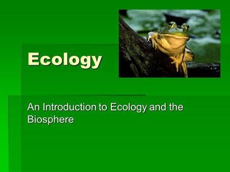 Ecology An Introduction to Ecology and the Biosphere.
