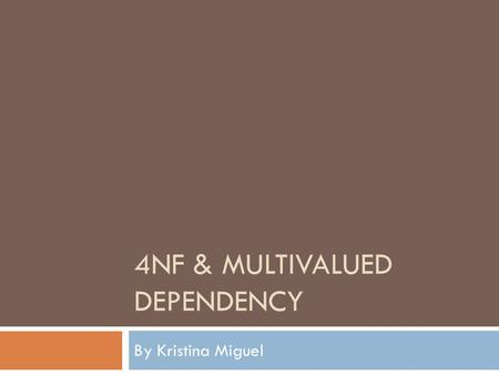 4NF & MULTIVALUED DEPENDENCY By Kristina Miguel. Review  Superkey – a set of attributes which will uniquely identify each tuple in a relation  Candidate.