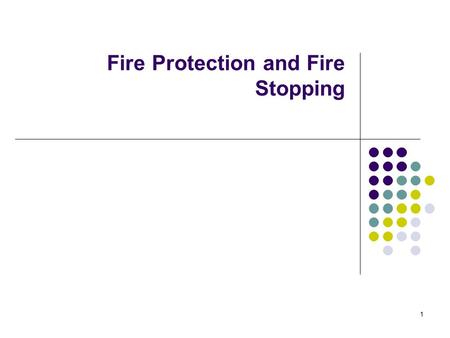 1 Fire Protection and Fire Stopping. 2 Module 7 - Firestopping and Comprehensive Fire Prevention Systems Identify the elements of a comprehensive fire.