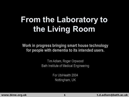 From the Laboratory to the Living Room Work in progress bringing smart house technology for people with dementia to.