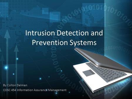 Intrusion Detection and Prevention Systems By Colton Delman COSC 454 Information Assurance Management.